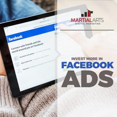 Invest More in Facebook Ads - Martial Arts Digital Marketing